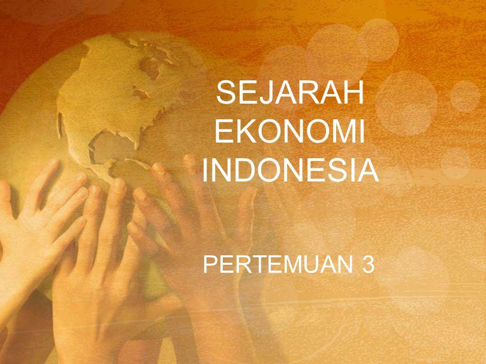 SEJARAH EKONOMI INDONESIA PERTEMUAN 3