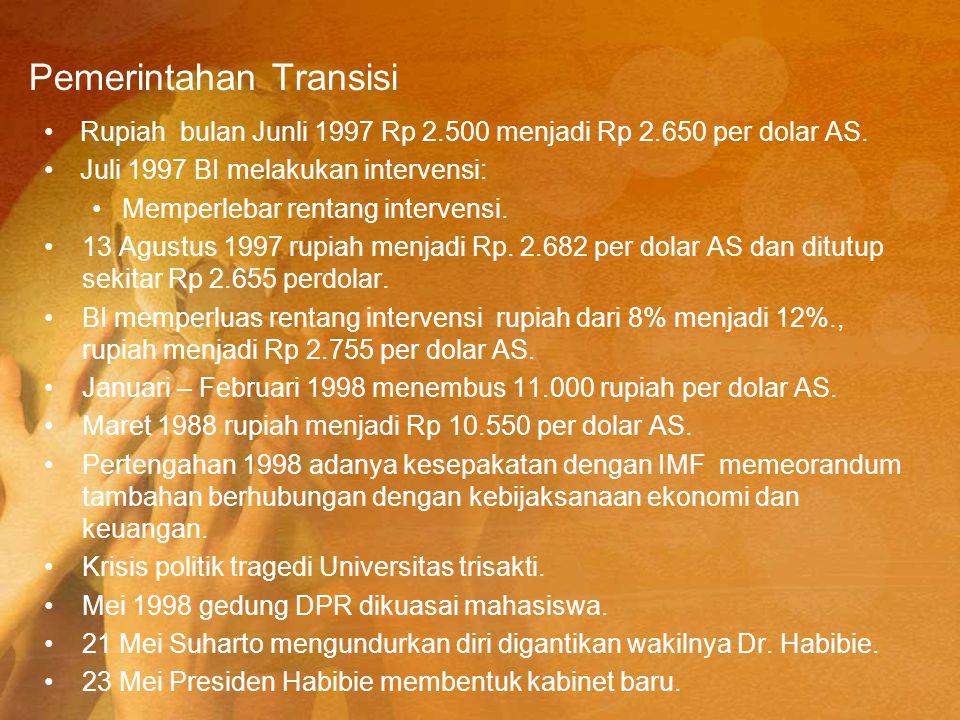 Pemerintahan Transisi Rupiah bulan Junli 1997 Rp 2.500 menjadi Rp 2.650 per dolar AS. Juli 1997 BI melakukan intervensi: Memperlebar rentang intervens