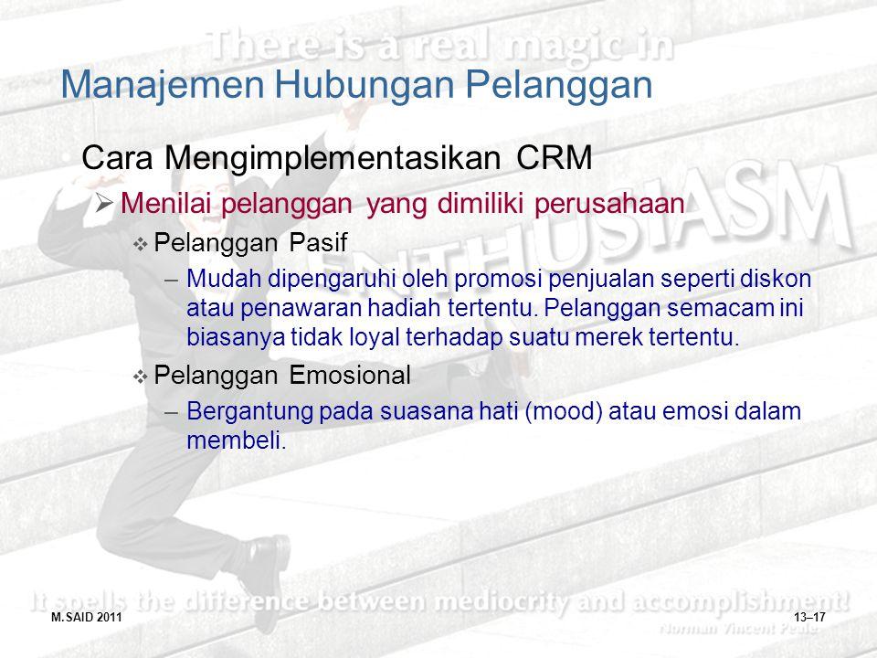 M.SAID 201113–17 Manajemen Hubungan Pelanggan Cara Mengimplementasikan CRM  Menilai pelanggan yang dimiliki perusahaan  Pelanggan Pasif –Mudah dipen