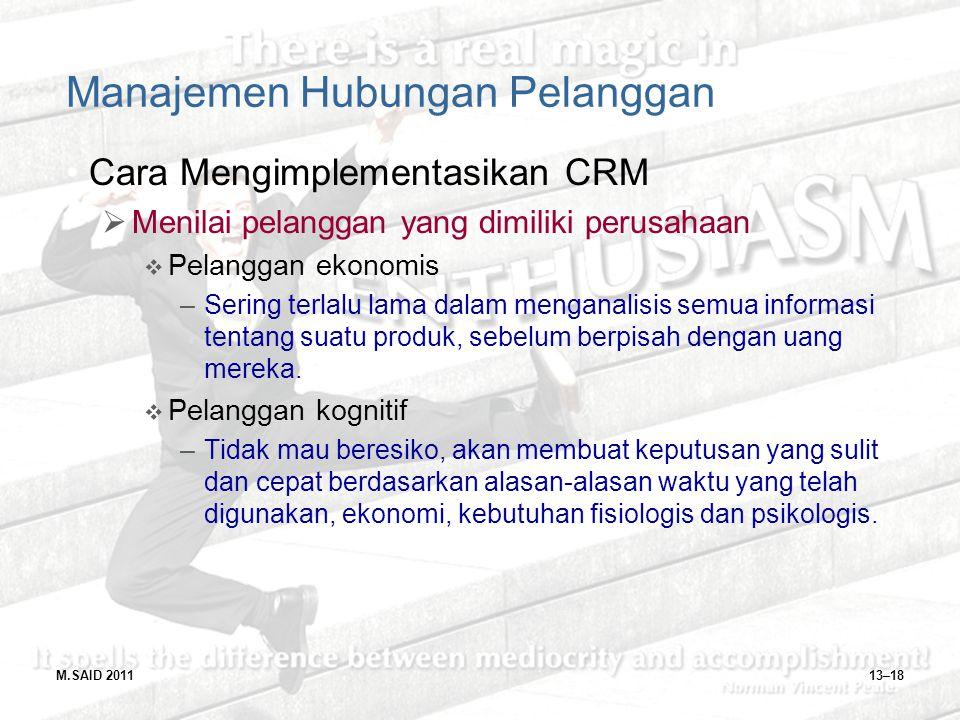 M.SAID 201113–18 Manajemen Hubungan Pelanggan Cara Mengimplementasikan CRM  Menilai pelanggan yang dimiliki perusahaan  Pelanggan ekonomis –Sering t