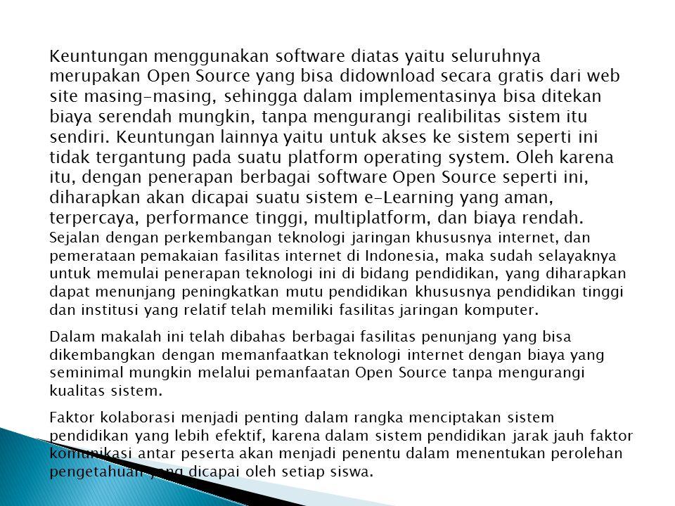 Keuntungan menggunakan software diatas yaitu seluruhnya merupakan Open Source yang bisa didownload secara gratis dari web site masing-masing, sehingga dalam implementasinya bisa ditekan biaya serendah mungkin, tanpa mengurangi realibilitas sistem itu sendiri.