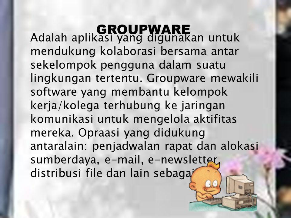 Adalah aplikasi yang digunakan untuk mendukung kolaborasi bersama antar sekelompok pengguna dalam suatu lingkungan tertentu.