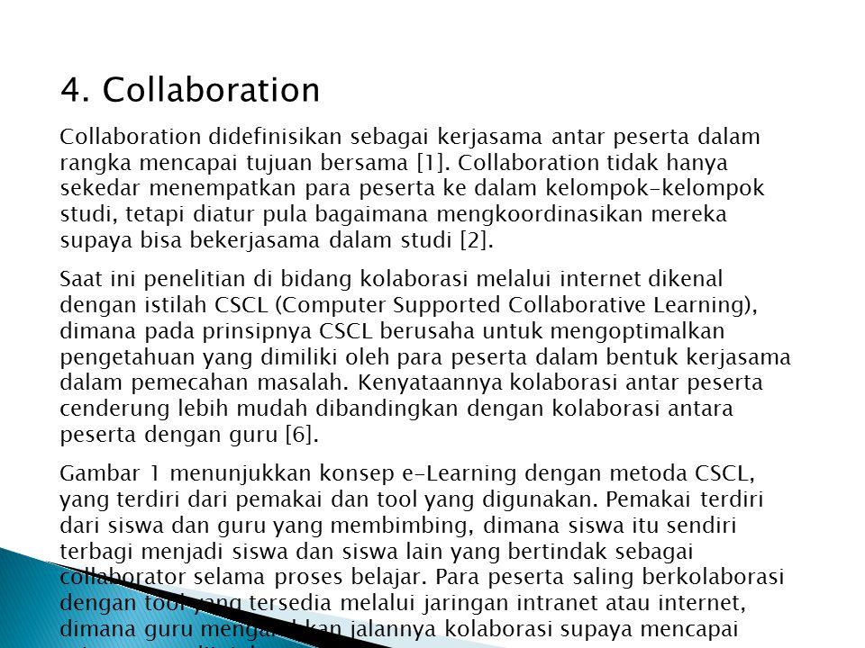 4. Collaboration Collaboration didefinisikan sebagai kerjasama antar peserta dalam rangka mencapai tujuan bersama [1]. Collaboration tidak hanya seked