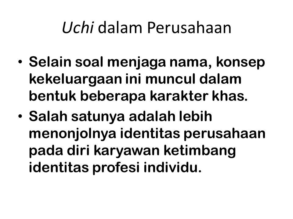 Uchi dalam Perusahaan Selain soal menjaga nama, konsep kekeluargaan ini muncul dalam bentuk beberapa karakter khas. Salah satunya adalah lebih menonjo