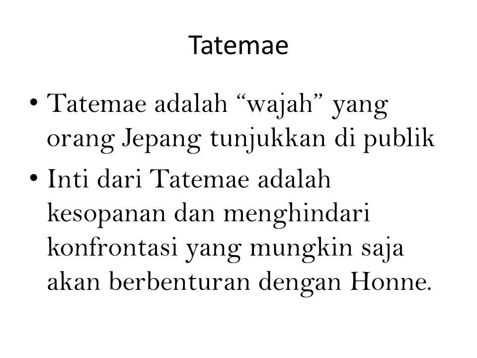"""Tatemae Tatemae adalah """"wajah"""" yang orang Jepang tunjukkan di publik Inti dari Tatemae adalah kesopanan dan menghindari konfrontasi yang mungkin saja"""