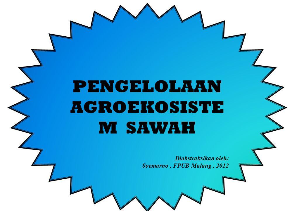 PENGELOLAAN AGROEKOSISTE M SAWAH Diabstraksikan oleh: Soemarno, FPUB Malang, 2012