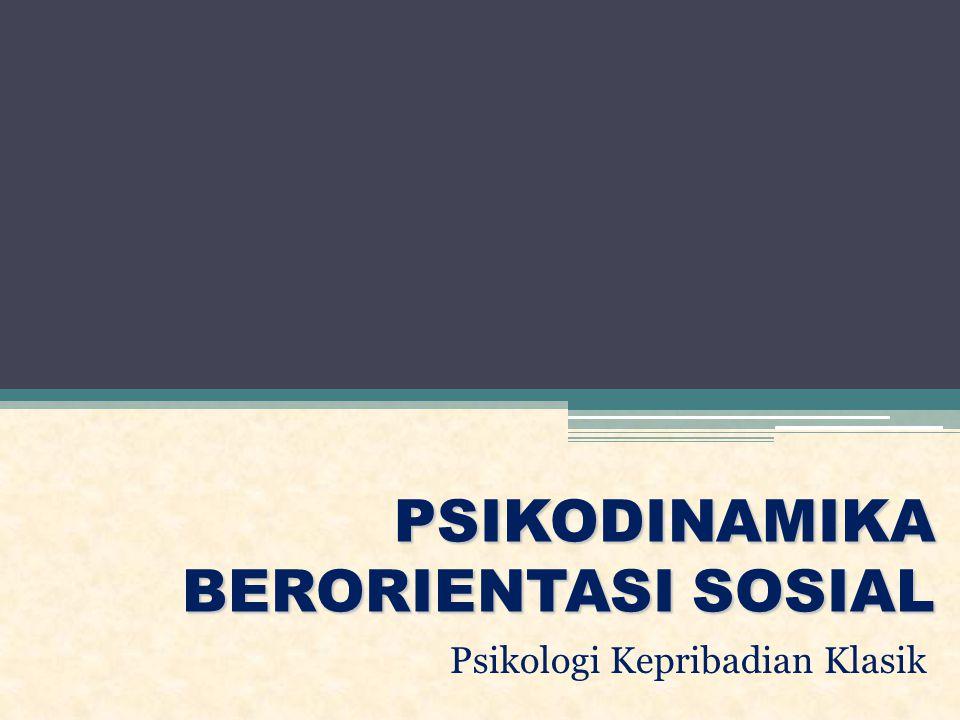 PSIKODINAMIKA BERORIENTASI SOSIAL Psikologi Kepribadian Klasik