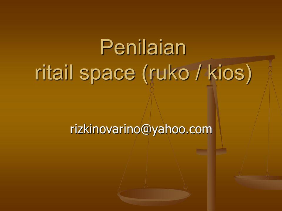 Penilaian ritail space (ruko / kios) rizkinovarino@yahoo.com