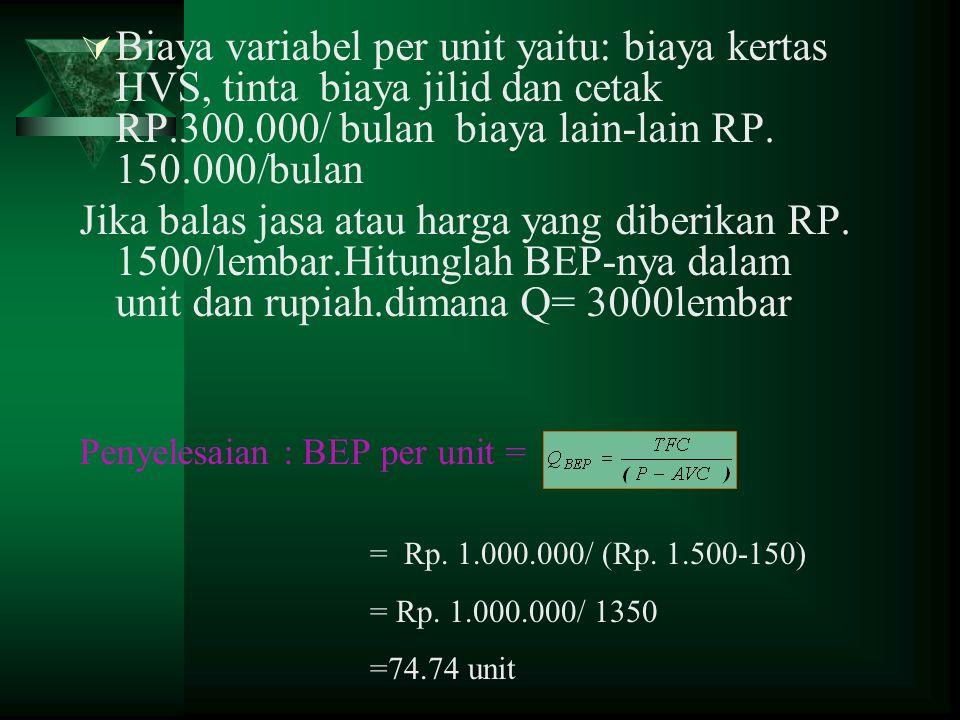  Biaya variabel per unit yaitu: biaya kertas HVS, tinta biaya jilid dan cetak RP.300.000/ bulan biaya lain-lain RP. 150.000/bulan Jika balas jasa ata
