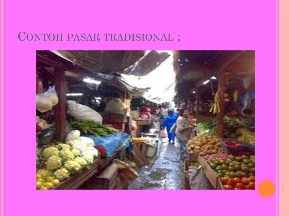 C ONTOH PASAR TRADISIONAL ;