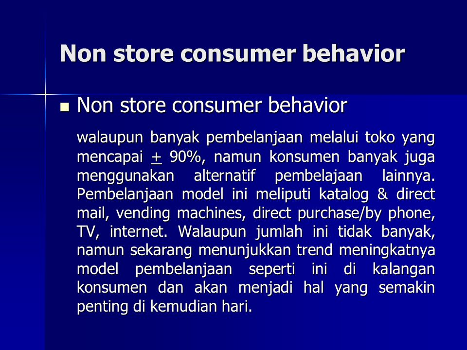 Non store consumer behavior Non store consumer behavior Non store consumer behavior walaupun banyak pembelanjaan melalui toko yang mencapai + 90%, namun konsumen banyak juga menggunakan alternatif pembelajaan lainnya.
