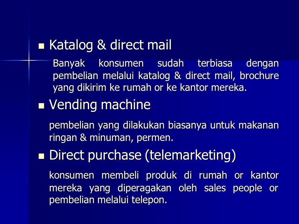 Katalog & direct mail Katalog & direct mail Banyak konsumen sudah terbiasa dengan pembelian melalui katalog & direct mail, brochure yang dikirim ke ru