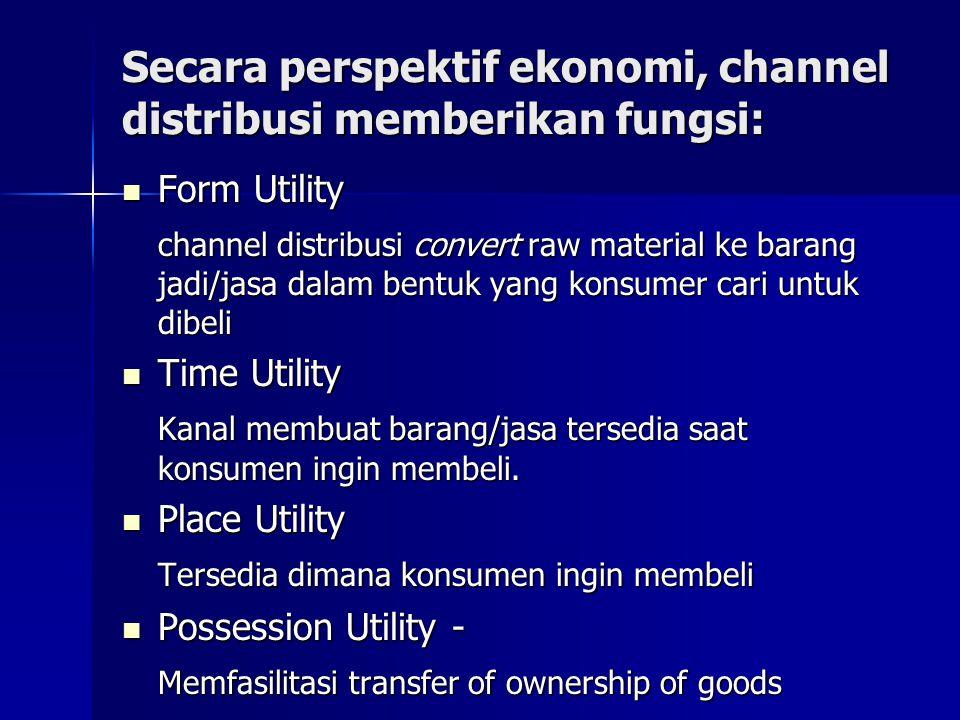 Secara perspektif ekonomi, channel distribusi memberikan fungsi: Form Utility Form Utility channel distribusi convert raw material ke barang jadi/jasa
