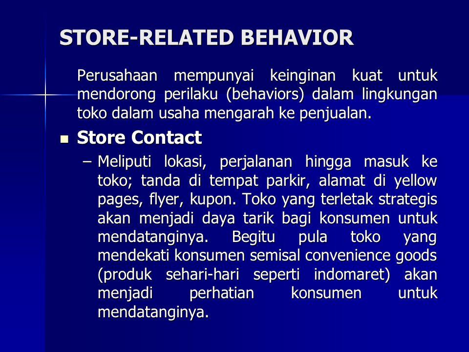 STORE-RELATED BEHAVIOR Perusahaan mempunyai keinginan kuat untuk mendorong perilaku (behaviors) dalam lingkungan toko dalam usaha mengarah ke penjuala