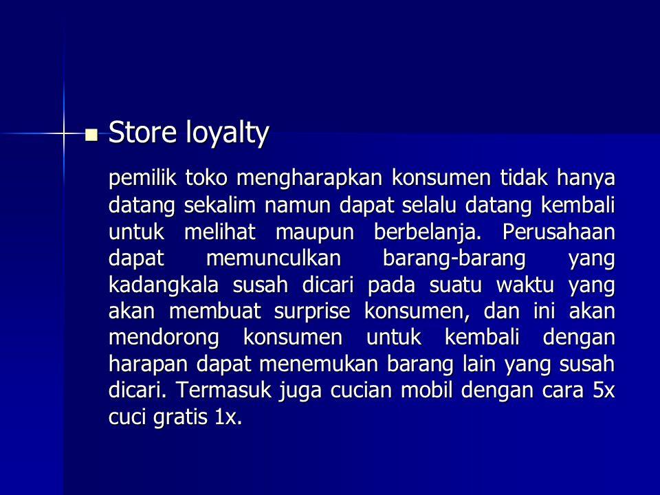Store loyalty Store loyalty pemilik toko mengharapkan konsumen tidak hanya datang sekalim namun dapat selalu datang kembali untuk melihat maupun berbe