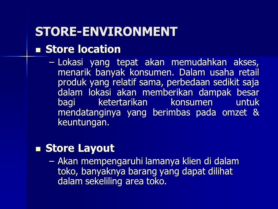 STORE-ENVIRONMENT Store location Store location –Lokasi yang tepat akan memudahkan akses, menarik banyak konsumen. Dalam usaha retail produk yang rela