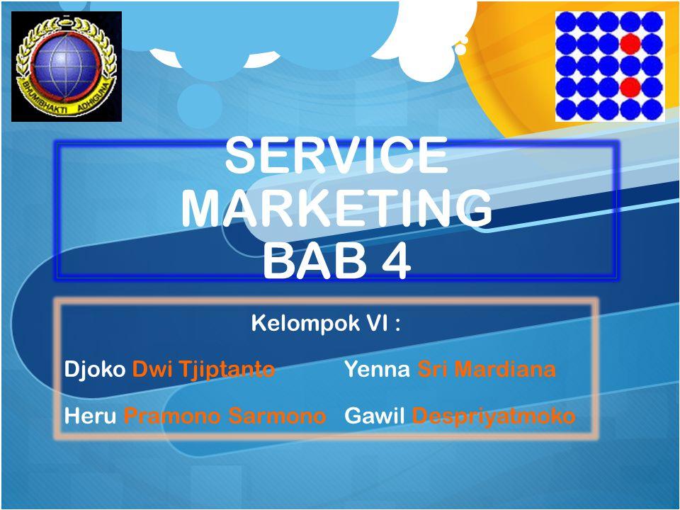 SERVICE MARKETING BAB 4 Kelompok VI : Djoko Dwi Tjiptanto Yenna Sri Mardiana Heru Pramono Sarmono Gawil Despriyatmoko