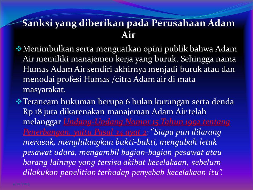 Sanksi yang diberikan pada Perusahaan Adam Air  Menimbulkan serta menguatkan opini publik bahwa Adam Air memiliki manajemen kerja yang buruk. Sehingg