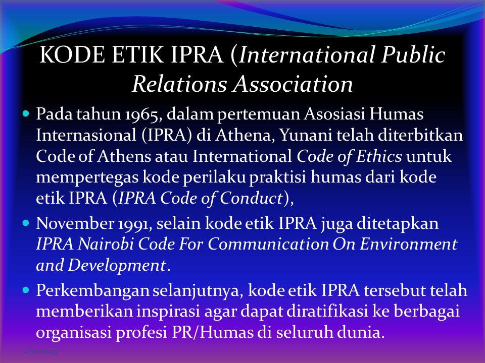 KODE ETIK IPRA (International Public Relations Association Pada tahun 1965, dalam pertemuan Asosiasi Humas Internasional (IPRA) di Athena, Yunani tela