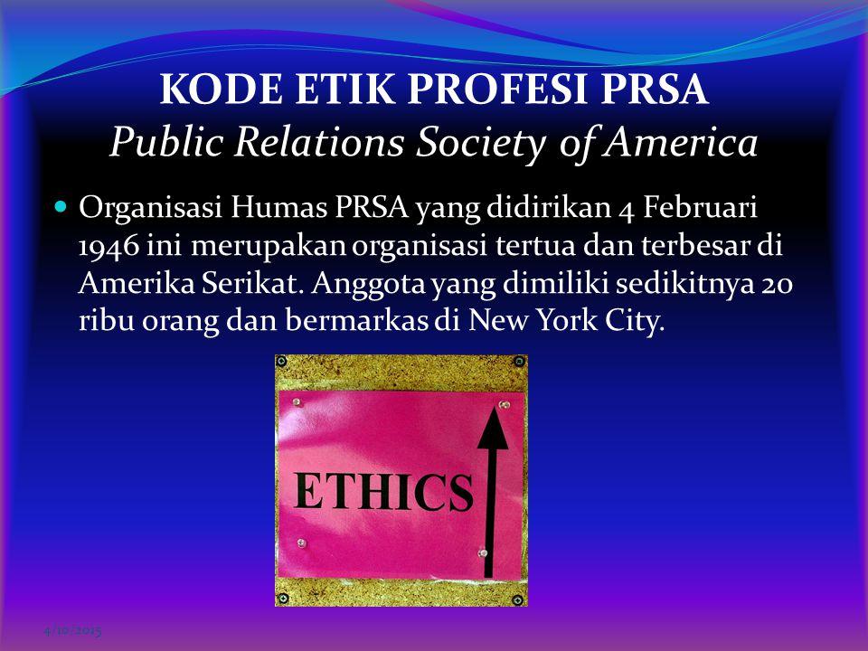 KODE ETIK PROFESI PRSA Public Relations Society of America Organisasi Humas PRSA yang didirikan 4 Februari 1946 ini merupakan organisasi tertua dan te