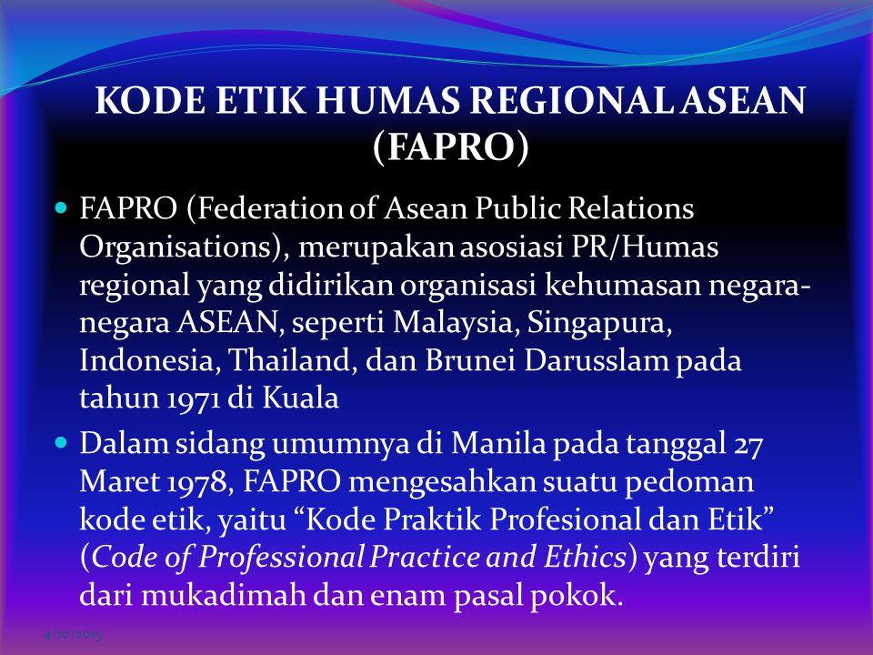 KODE ETIK HUMAS REGIONAL ASEAN (FAPRO) FAPRO (Federation of Asean Public Relations Organisations), merupakan asosiasi PR/Humas regional yang didirikan