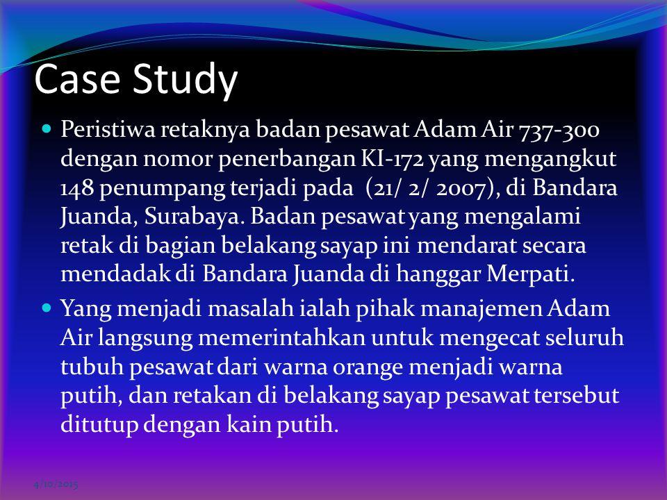 Case Study Peristiwa retaknya badan pesawat Adam Air 737-300 dengan nomor penerbangan KI-172 yang mengangkut 148 penumpang terjadi pada (21/ 2/ 2007),