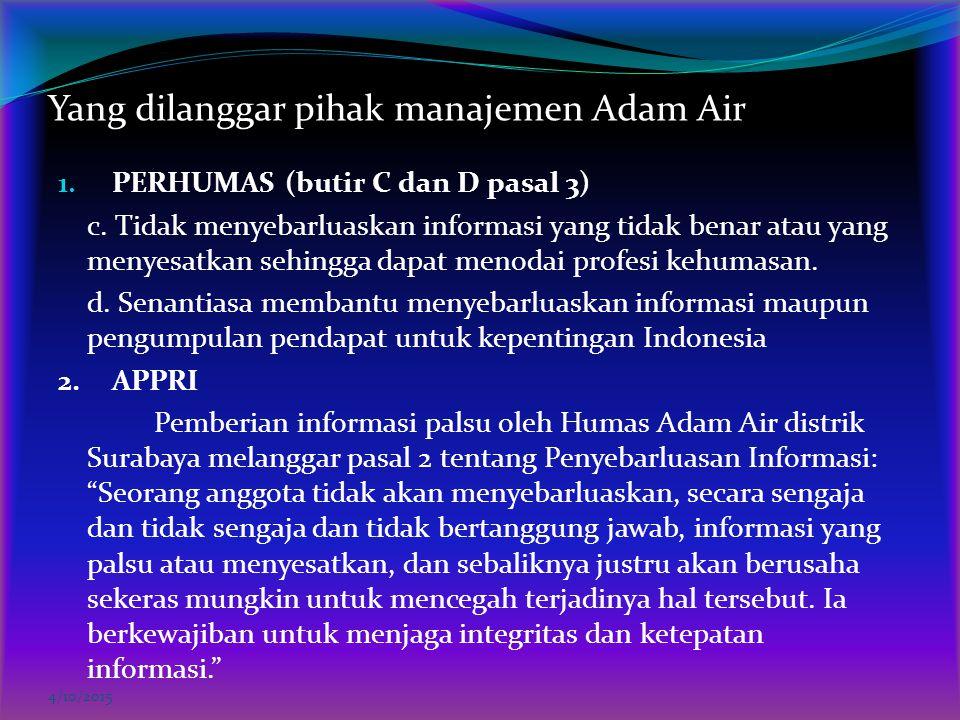 Yang dilanggar pihak manajemen Adam Air 1. PERHUMAS (butir C dan D pasal 3) c. Tidak menyebarluaskan informasi yang tidak benar atau yang menyesatkan