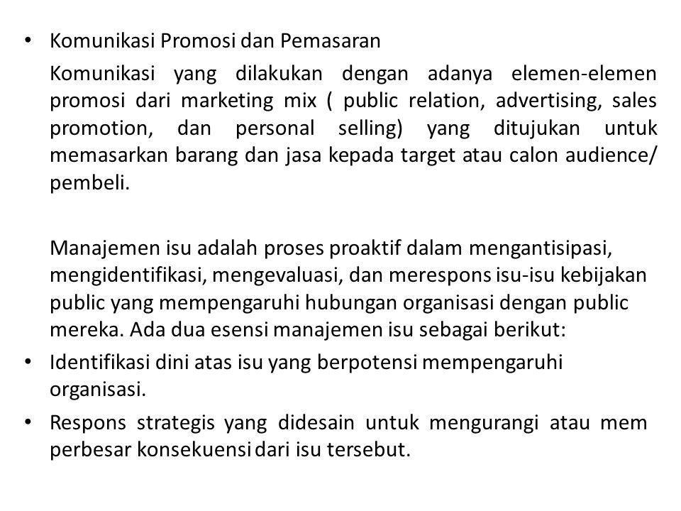 Komunikasi Promosi dan Pemasaran Komunikasi yang dilakukan dengan adanya elemen-elemen promosi dari marketing mix ( public relation, advertising, sale