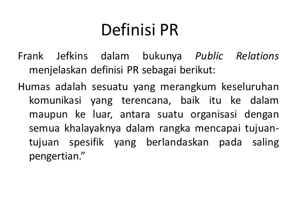 Definisi PR Frank Jefkins dalam bukunya Public Relations menjelaskan definisi PR sebagai berikut: Humas adalah sesuatu yang merangkum keseluruhan komu