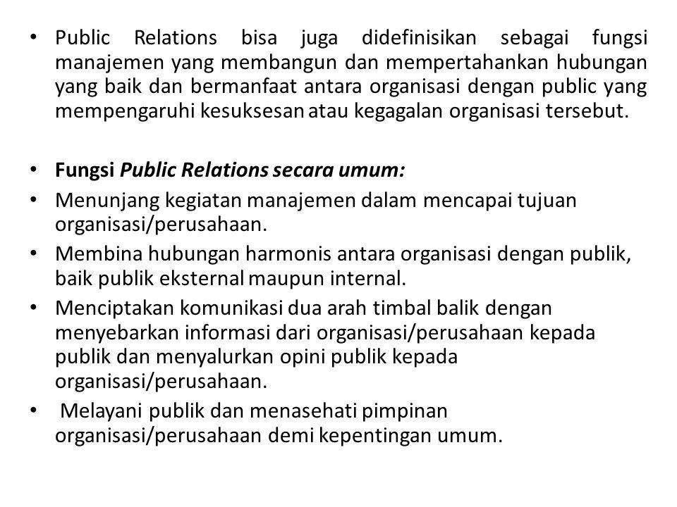 Public Relations bisa juga didefinisikan sebagai fungsi manajemen yang membangun dan mempertahankan hubungan yang baik dan bermanfaat antara organisas