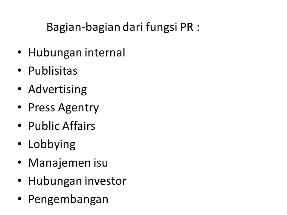 Bagian-bagian dari fungsi PR : Hubungan internal Publisitas Advertising Press Agentry Public Affairs Lobbying Manajemen isu Hubungan investor Pengemba