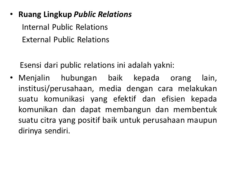 Ruang Lingkup Public Relations Internal Public Relations External Public Relations Esensi dari public relations ini adalah yakni: Menjalin hubungan ba