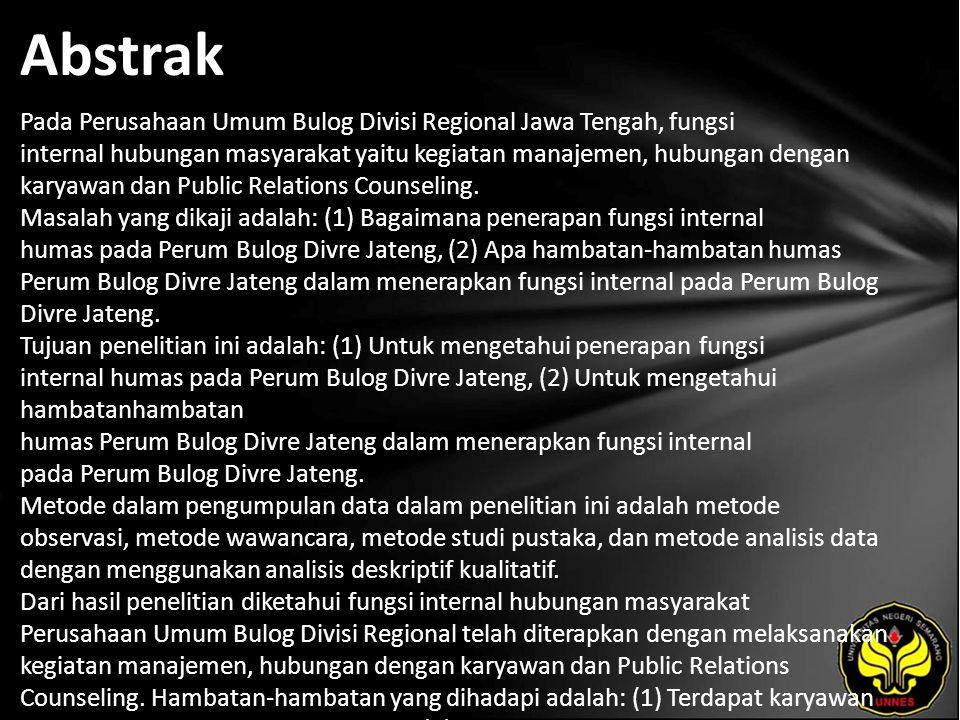 Abstrak Pada Perusahaan Umum Bulog Divisi Regional Jawa Tengah, fungsi internal hubungan masyarakat yaitu kegiatan manajemen, hubungan dengan karyawan dan Public Relations Counseling.