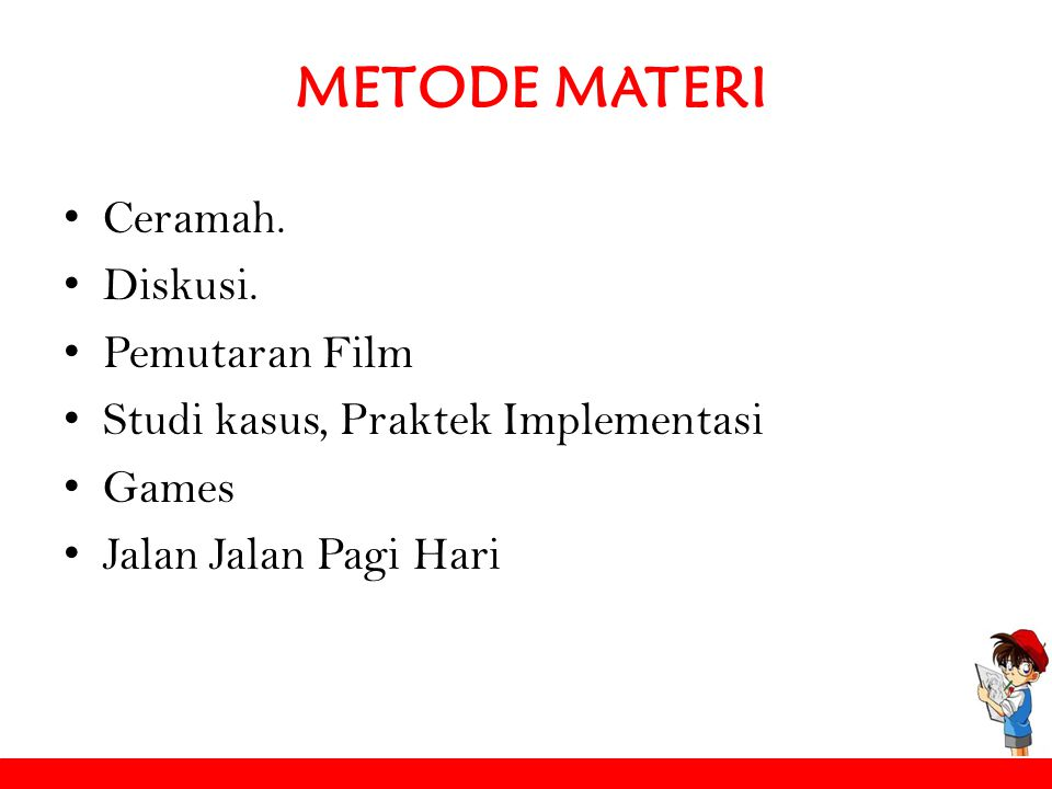 METODE MATERI Ceramah. Diskusi. Pemutaran Film Studi kasus, Praktek Implementasi Games Jalan Jalan Pagi Hari