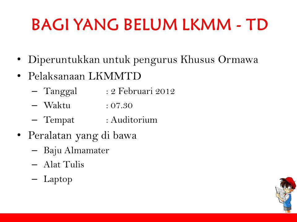 BAGI YANG BELUM LKMM - TD Diperuntukkan untuk pengurus Khusus Ormawa Pelaksanaan LKMMTD – Tanggal : 2 Februari 2012 – Waktu : 07.30 – Tempat: Auditori