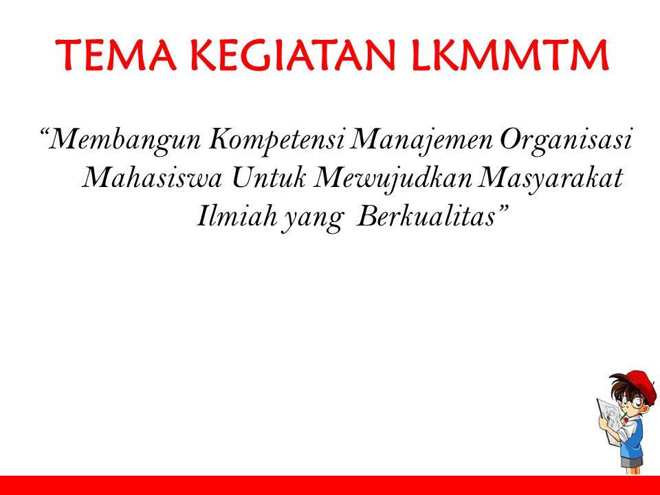"""TEMA KEGIATAN LKMMTM """"Membangun Kompetensi Manajemen Organisasi Mahasiswa Untuk Mewujudkan Masyarakat Ilmiah yang Berkualitas"""""""