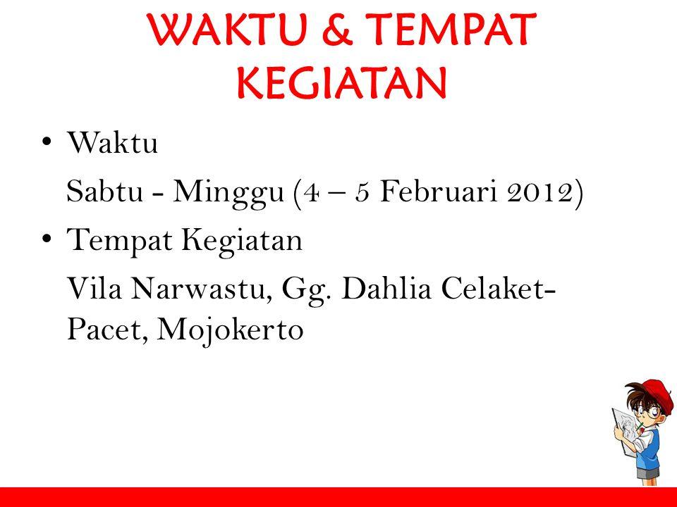 WAKTU & TEMPAT KEGIATAN Waktu Sabtu - Minggu (4 – 5 Februari 2012) Tempat Kegiatan Vila Narwastu, Gg. Dahlia Celaket- Pacet, Mojokerto