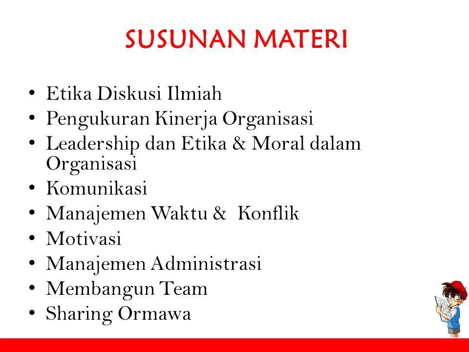 SUSUNAN MATERI Etika Diskusi Ilmiah Pengukuran Kinerja Organisasi Leadership dan Etika & Moral dalam Organisasi Komunikasi Manajemen Waktu & Konflik M