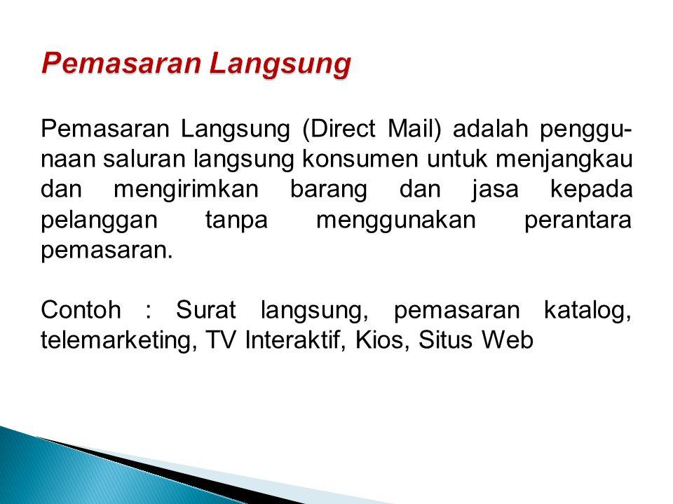 Pemasaran Langsung (Direct Mail) adalah penggu- naan saluran langsung konsumen untuk menjangkau dan mengirimkan barang dan jasa kepada pelanggan tanpa