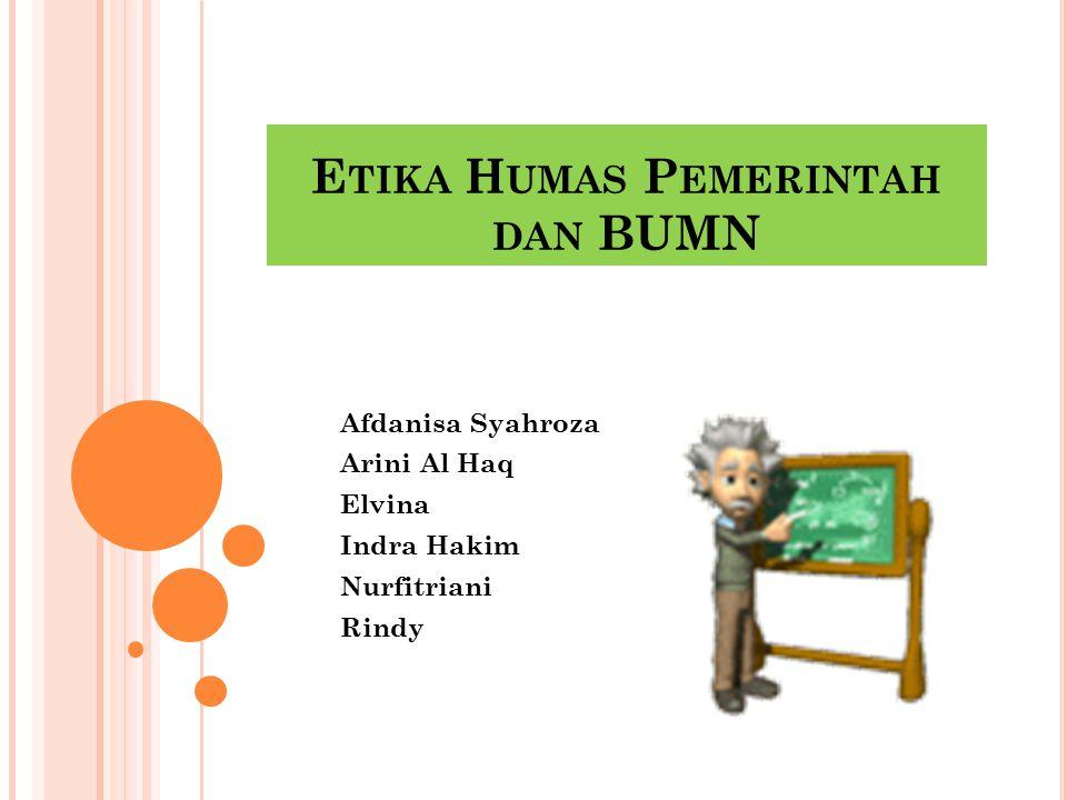 E TIKA H UMAS P EMERINTAH DAN BUMN Afdanisa Syahroza Arini Al Haq Elvina Indra Hakim Nurfitriani Rindy