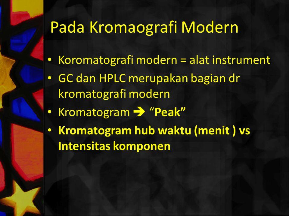 "Pada Kromaografi Modern Koromatografi modern = alat instrument GC dan HPLC merupakan bagian dr kromatografi modern Kromatogram  ""Peak"" Kromatogram hu"