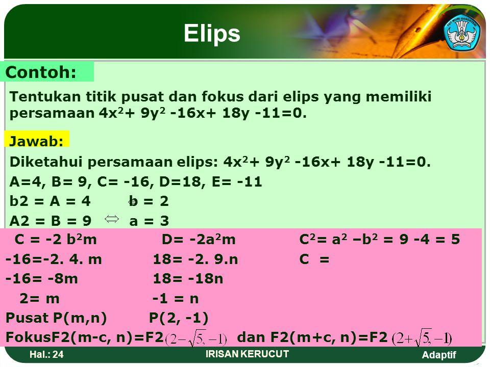 Adaptif Hal.: 23 IRISAN KERUCUT Elips Bentuk umum persamaan elips Persamaan elips memiliki bentuk umum: Hubungan antara persamaan dengan persamaan ada