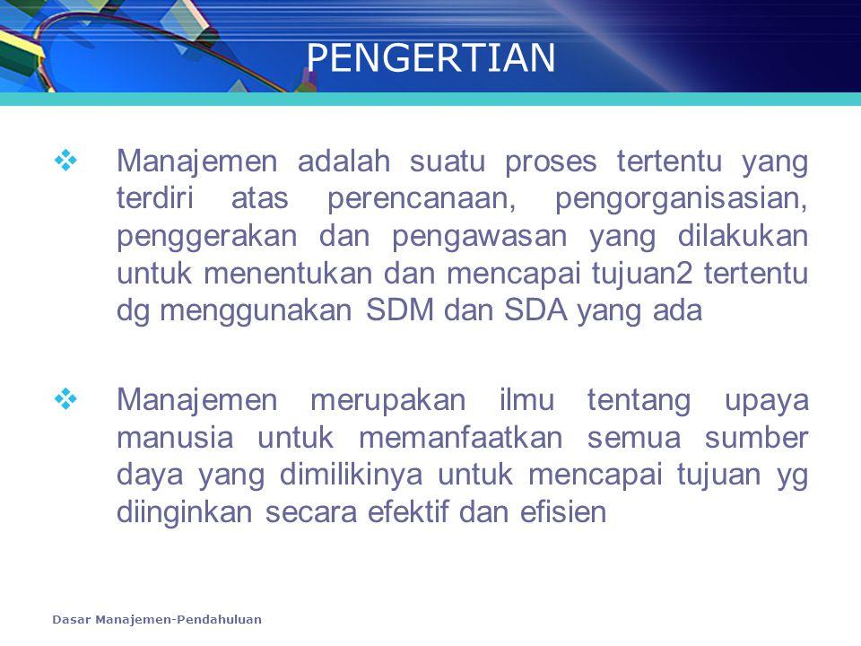 Dasar Manajemen-Pendahuluan PENGERTIAN  Manajemen adalah suatu proses tertentu yang terdiri atas perencanaan, pengorganisasian, penggerakan dan penga