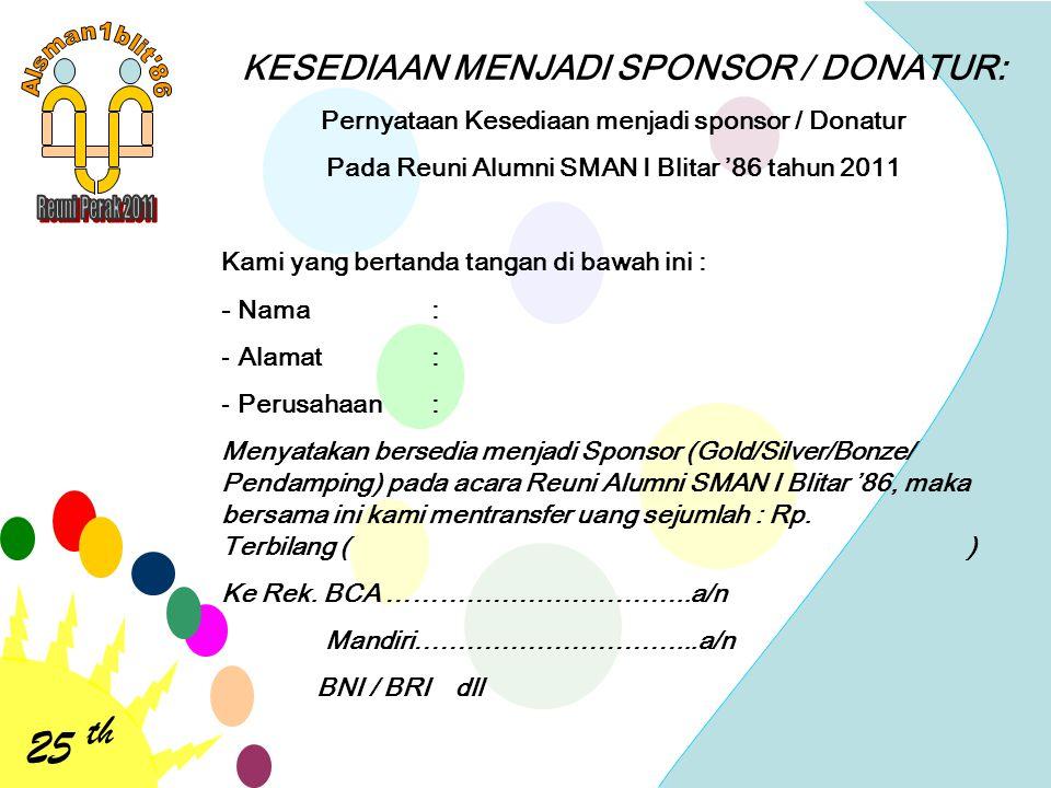 25 th KESEDIAAN MENJADI SPONSOR / DONATUR: Pernyataan Kesediaan menjadi sponsor / Donatur Pada Reuni Alumni SMAN I Blitar '86 tahun 2011 Kami yang ber