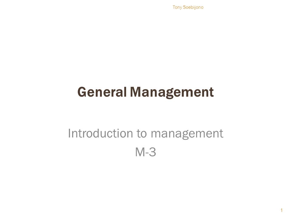 General Management Introduction to management M-3 1 Tony Soebijono
