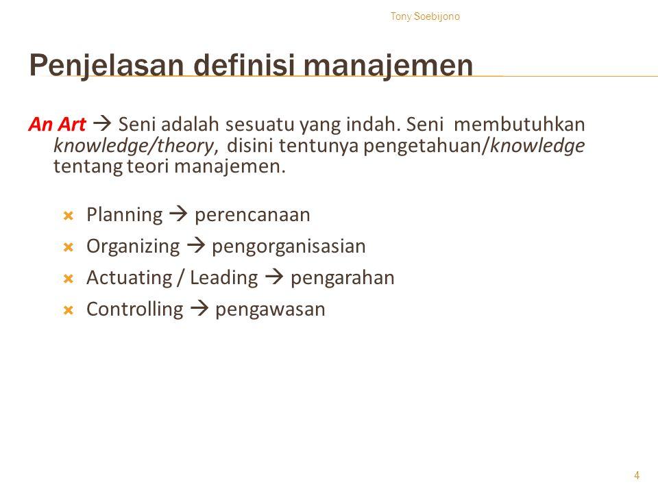 Penjelasan definisi manajemen An Art  Seni adalah sesuatu yang indah. Seni membutuhkan knowledge/theory, disini tentunya pengetahuan/knowledge tentan