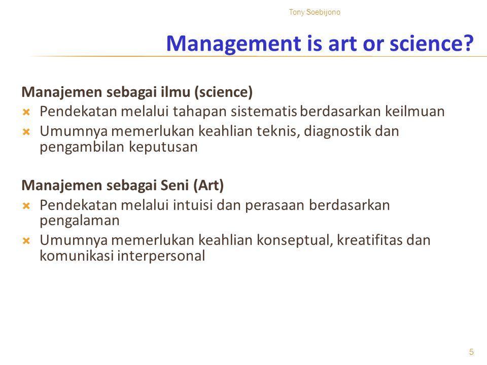 Management is art or science? Manajemen sebagai ilmu (science)  Pendekatan melalui tahapan sistematis berdasarkan keilmuan  Umumnya memerlukan keahl
