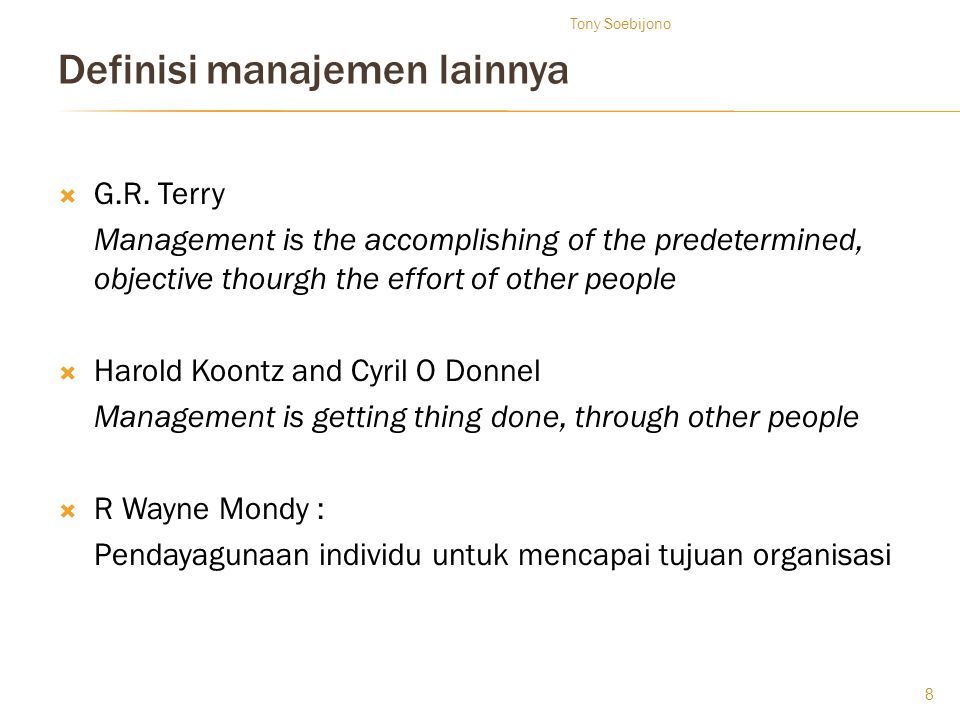 Definisi manajemen lainnya  G.R. Terry Management is the accomplishing of the predetermined, objective thourgh the effort of other people  Harold Ko
