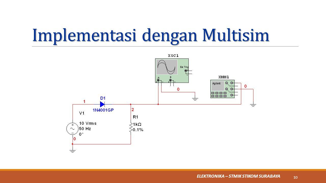 ELEKTRONIKA – STMIK STIKOM SURABAYA Implementasi dengan Multisim 10