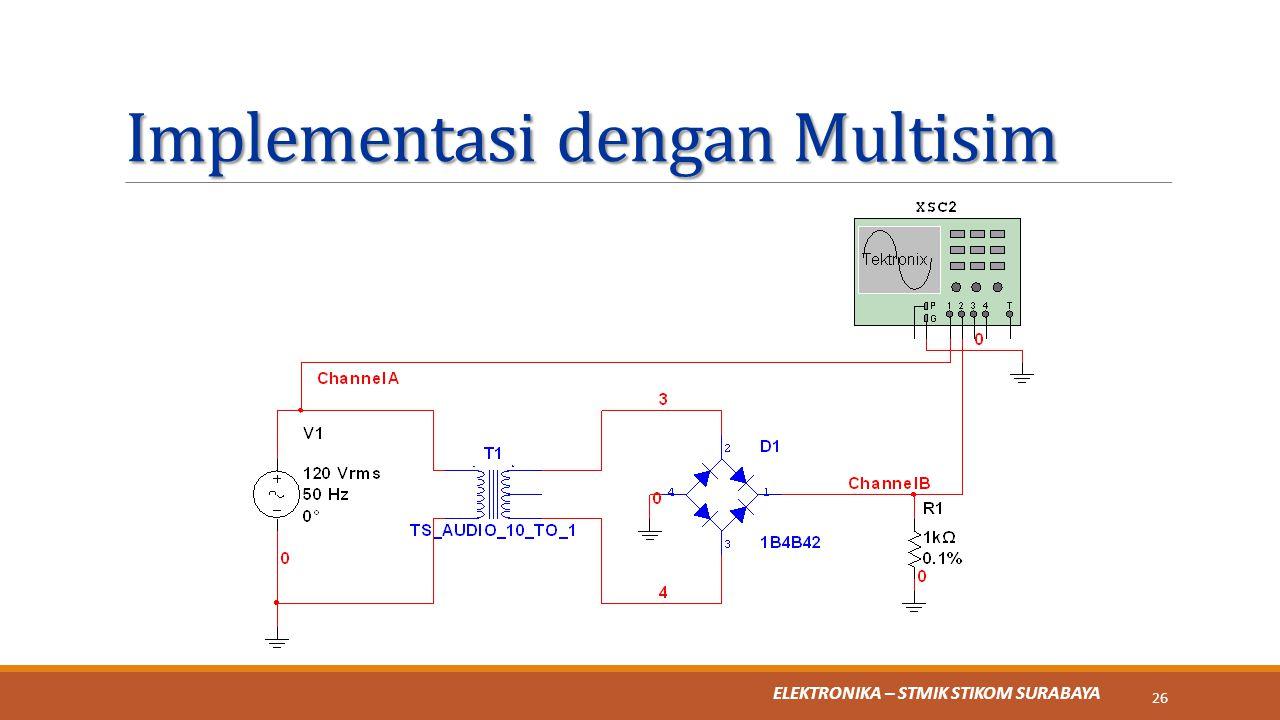 ELEKTRONIKA – STMIK STIKOM SURABAYA Implementasi dengan Multisim 26